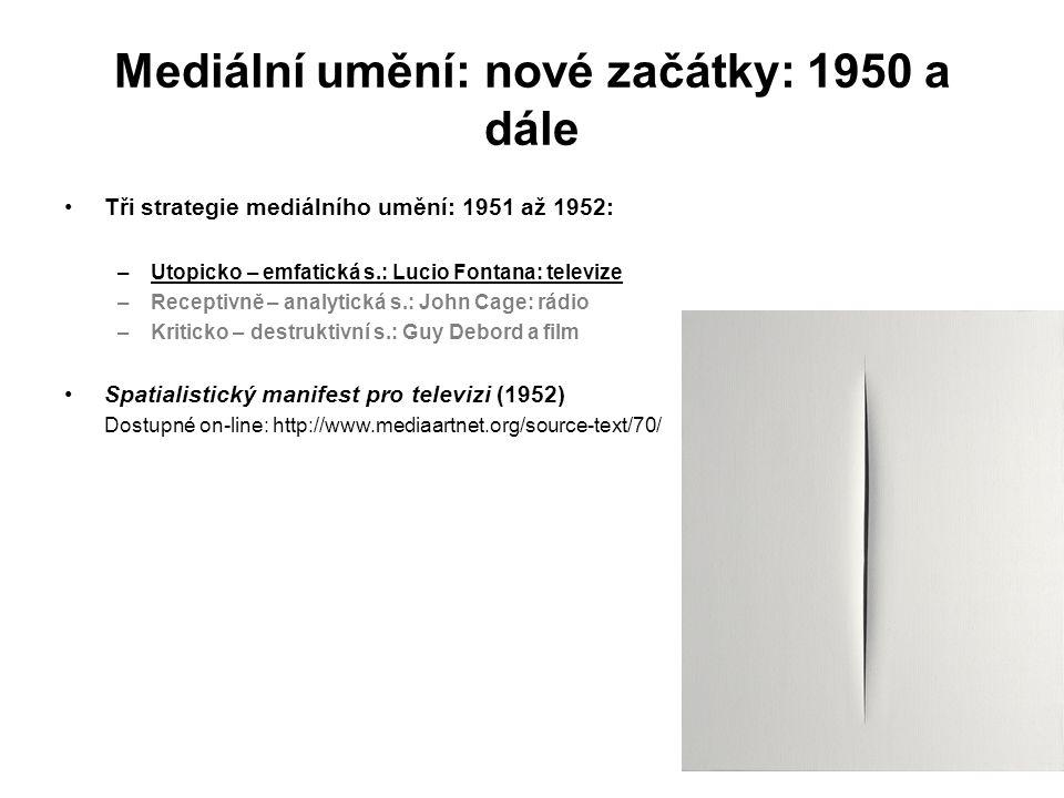 Mediální umění: nové začátky: 1950 a dále Tři strategie mediálního umění: 1951 až 1952: –Utopicko – emfatická s.: Lucio Fontana: televize –Receptivně
