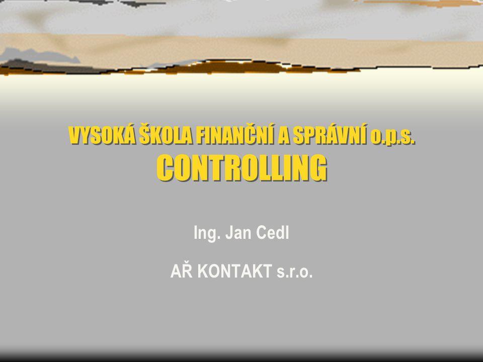 VYSOKÁ ŠKOLA FINANČNÍ A SPRÁVNÍ o.p.s. CONTROLLING Ing. Jan Cedl AŘ KONTAKT s.r.o.