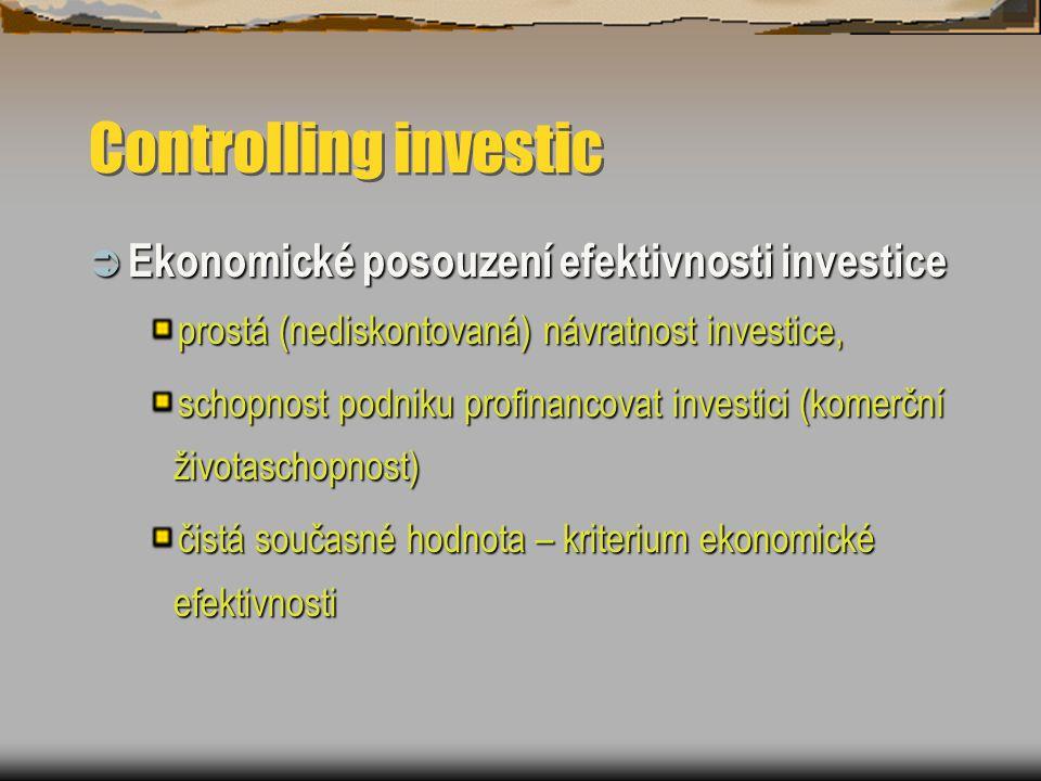 Controlling investic  Ekonomické posouzení efektivnosti investice prostá (nediskontovaná) návratnost investice, schopnost podniku profinancovat investici (komerční životaschopnost) čistá současné hodnota – kriterium ekonomické efektivnosti