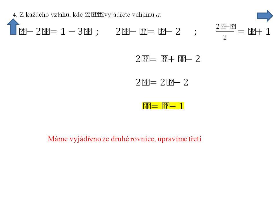 Máme vyjádřeno ze druhé rovnice, upravíme třetí