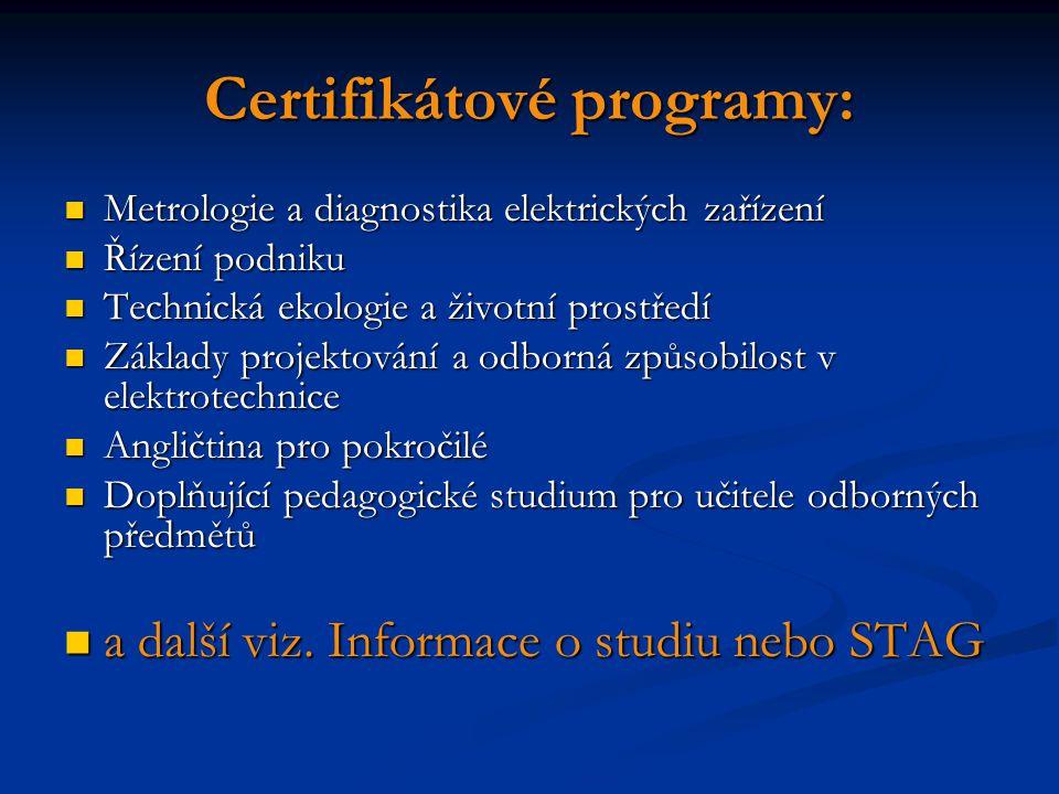Certifikátové programy: Metrologie a diagnostika elektrických zařízení Metrologie a diagnostika elektrických zařízení Řízení podniku Řízení podniku Te