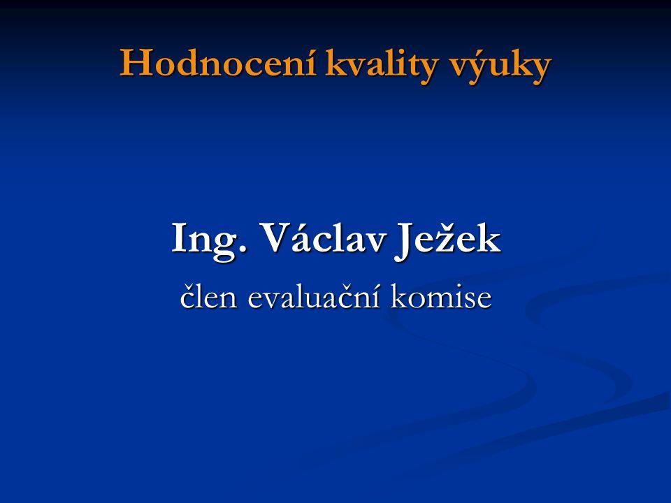 Hodnocení kvality výuky Ing. Václav Ježek člen evaluační komise