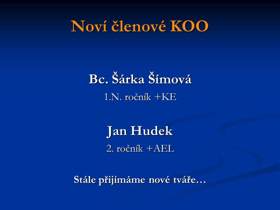 Noví členové KOO Bc. Šárka Šímová 1.N. ročník +KE Jan Hudek 2. ročník +AEL Stále přijímáme nové tváře…