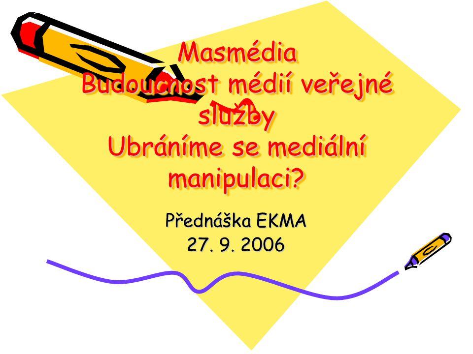 Masmédia Budoucnost médií veřejné služby Ubráníme se mediální manipulaci.