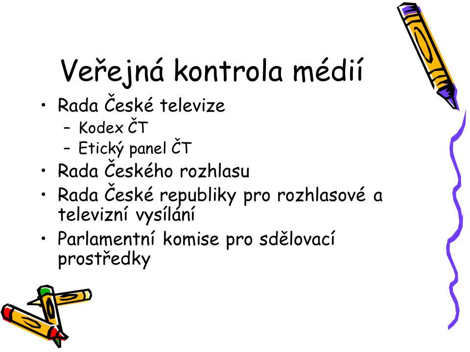 Veřejná kontrola médií Rada České televize –Kodex ČT –Etický panel ČT Rada Českého rozhlasu Rada České republiky pro rozhlasové a televizní vysílání Parlamentní komise pro sdělovací prostředky