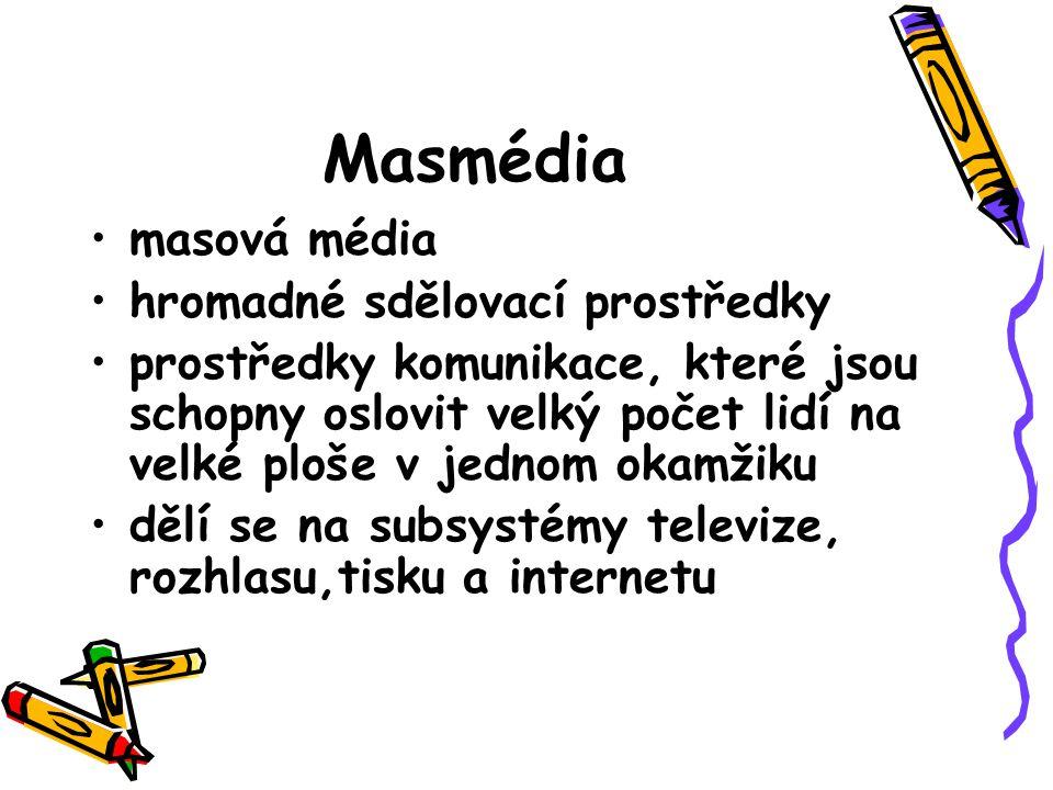 Masmédia masová média hromadné sdělovací prostředky prostředky komunikace, které jsou schopny oslovit velký počet lidí na velké ploše v jednom okamžiku dělí se na subsystémy televize, rozhlasu,tisku a internetu