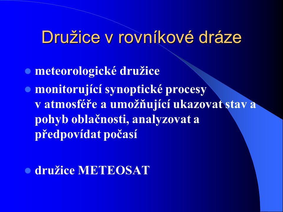 Družice v rovníkové dráze meteorologické družice monitorující synoptické procesy v atmosféře a umožňující ukazovat stav a pohyb oblačnosti, analyzovat