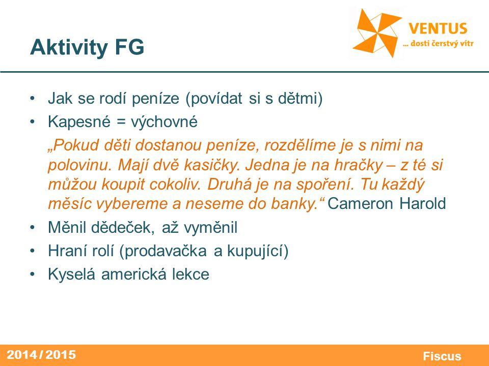 """2014 / 2015 Fiscus Aktivity FG Jak se rodí peníze (povídat si s dětmi) Kapesné = výchovné """"Pokud děti dostanou peníze, rozdělíme je s nimi na polovinu"""