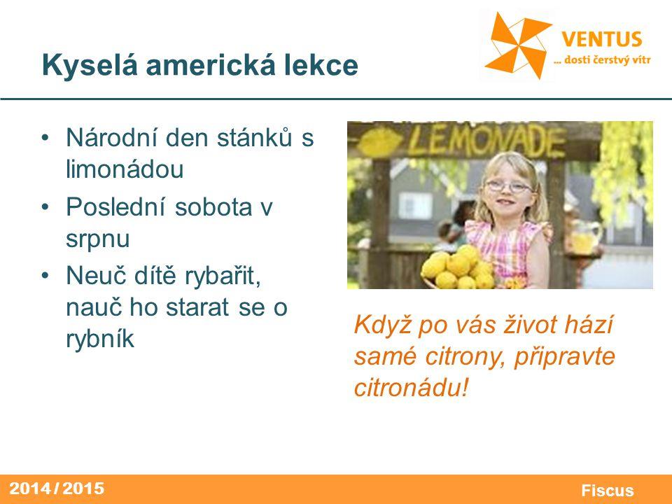 2014 / 2015 Fiscus Kyselá americká lekce Národní den stánků s limonádou Poslední sobota v srpnu Neuč dítě rybařit, nauč ho starat se o rybník Když po