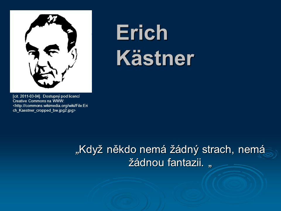 """Erich Kästner """"Když někdo nemá žádný strach, nemá žádnou fantazii."""