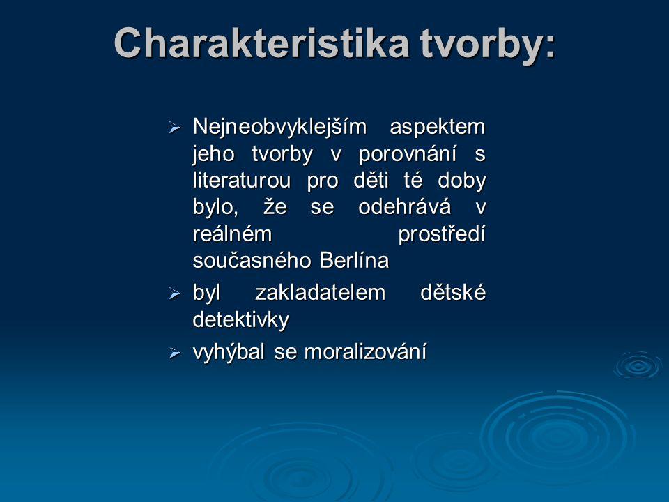 Charakteristika tvorby:  Nejneobvyklejším aspektem jeho tvorby v porovnání s literaturou pro děti té doby bylo, že se odehrává v reálném prostředí současného Berlína  byl zakladatelem dětské detektivky  vyhýbal se moralizování