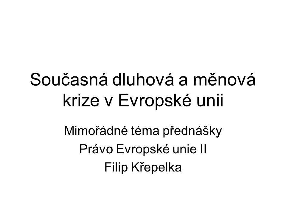 Současná dluhová a měnová krize v Evropské unii Mimořádné téma přednášky Právo Evropské unie II Filip Křepelka