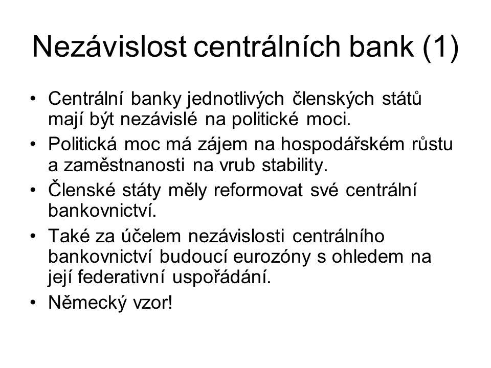 Nezávislost centrálních bank (1) Centrální banky jednotlivých členských států mají být nezávislé na politické moci. Politická moc má zájem na hospodář