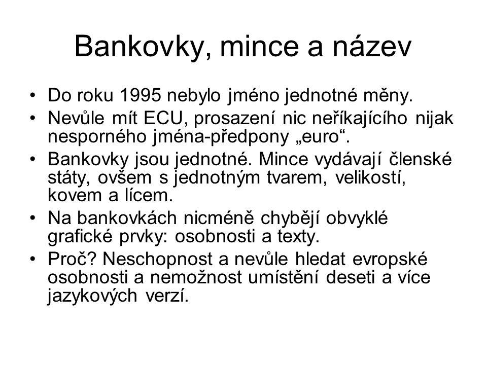 """Bankovky, mince a název Do roku 1995 nebylo jméno jednotné měny. Nevůle mít ECU, prosazení nic neříkajícího nijak nesporného jména-předpony """"euro"""". Ba"""