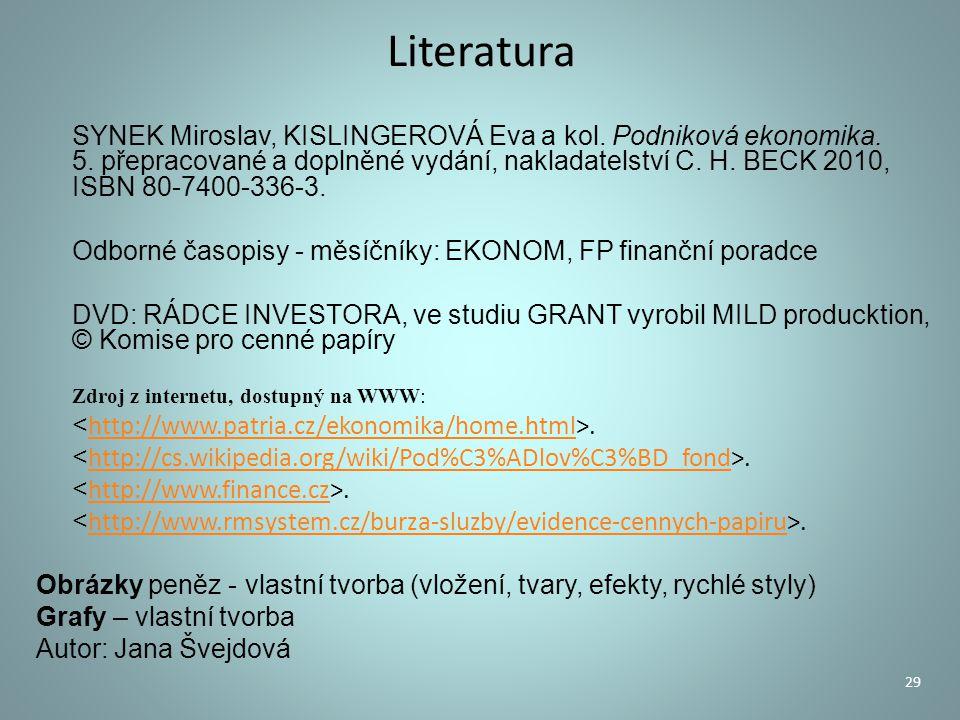 Literatura SYNEK Miroslav, KISLINGEROVÁ Eva a kol. Podniková ekonomika. 5. přepracované a doplněné vydání, nakladatelství C. H. BECK 2010, ISBN 80-740