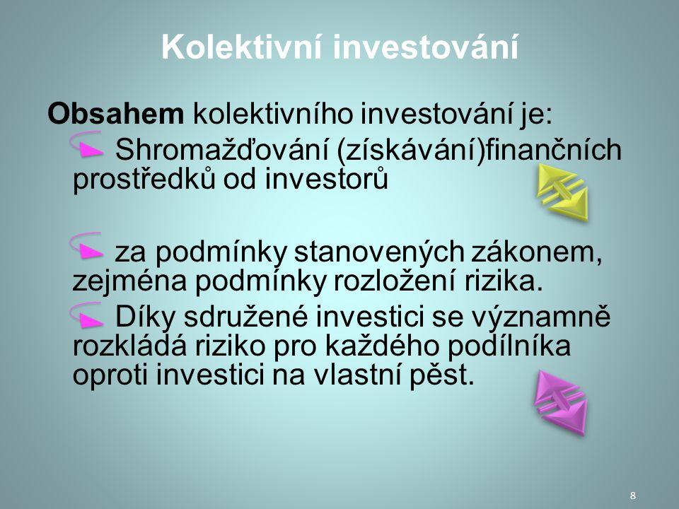 Je jedinečný způsob investování pro drobné investory, kteří by při individuálním investování neměli dostatečný kapitál na nákup podílů ve velkých akciových společnostech.