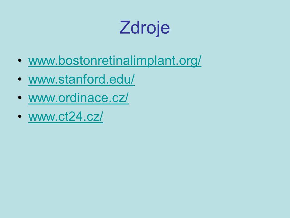 Zdroje www.bostonretinalimplant.org/ www.stanford.edu/ www.ordinace.cz/ www.ct24.cz/
