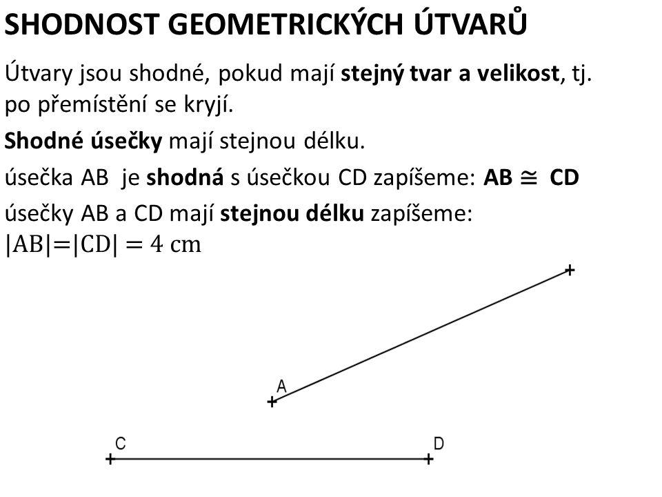 SHODNOST GEOMETRICKÝCH ÚTVARŮ Útvary jsou shodné, pokud mají stejný tvar a velikost, tj. po přemístění se kryjí. Shodné úsečky mají stejnou délku. úse