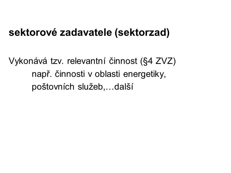 sektorové zadavatele (sektorzad) Vykonává tzv.relevantní činnost (§4 ZVZ) např.