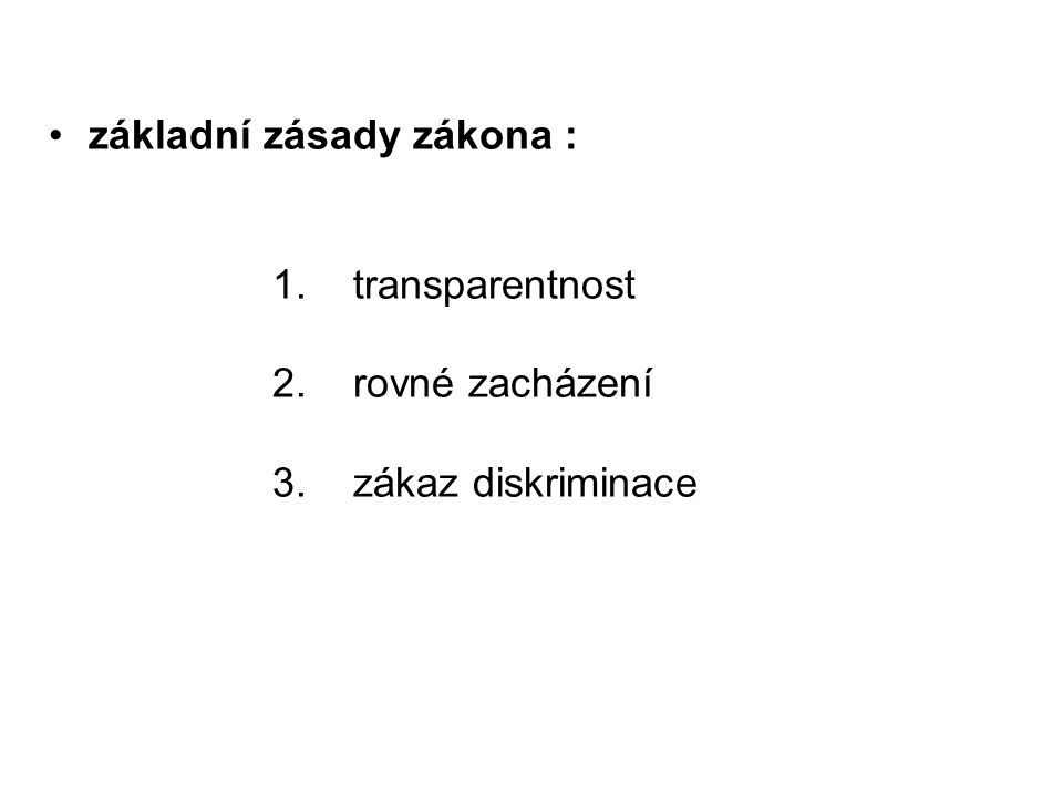 základní zásady zákona : 1. transparentnost 2. rovné zacházení 3. zákaz diskriminace