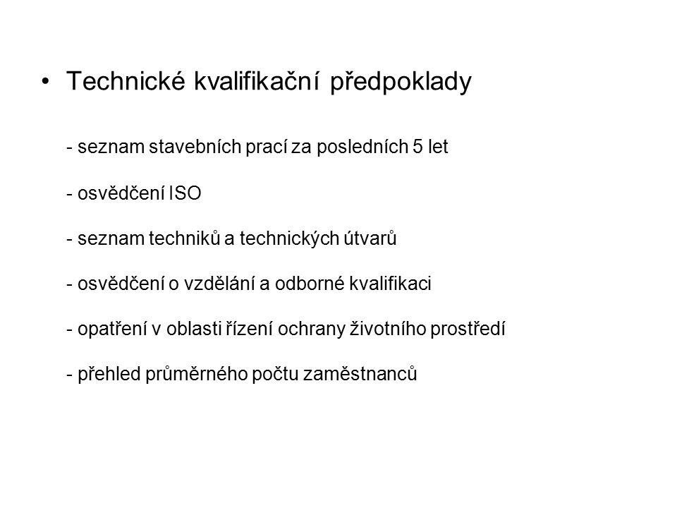 Technické kvalifikační předpoklady - seznam stavebních prací za posledních 5 let - osvědčení ISO - seznam techniků a technických útvarů - osvědčení o vzdělání a odborné kvalifikaci - opatření v oblasti řízení ochrany životního prostředí - přehled průměrného počtu zaměstnanců