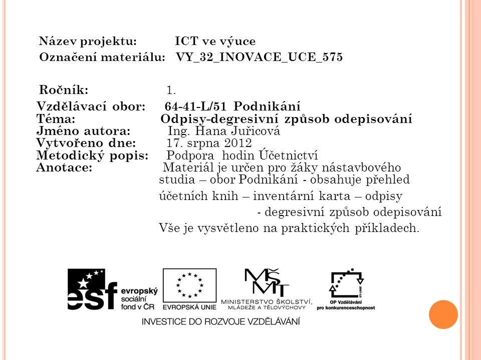 Název projektu: ICT ve výuce Označení materiálu: VY_32_INOVACE_UCE_575 Ročník: 1.