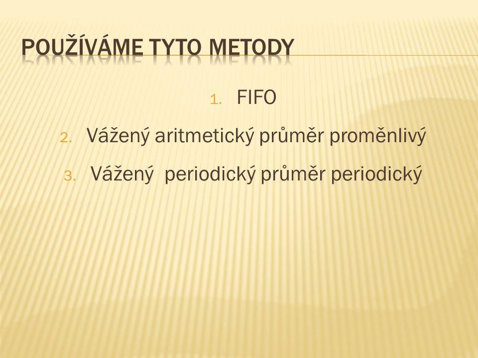 1. FIFO 2. Vážený aritmetický průměr proměnlivý 3. Vážený periodický průměr periodický