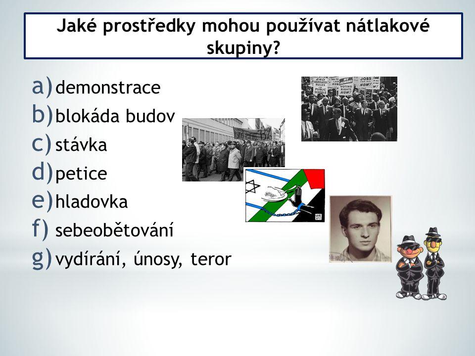 a) demonstrace b) blokáda budov c) stávka d) petice e) hladovka f) sebeobětování g) vydírání, únosy, teror Jaké prostředky mohou používat nátlakové sk