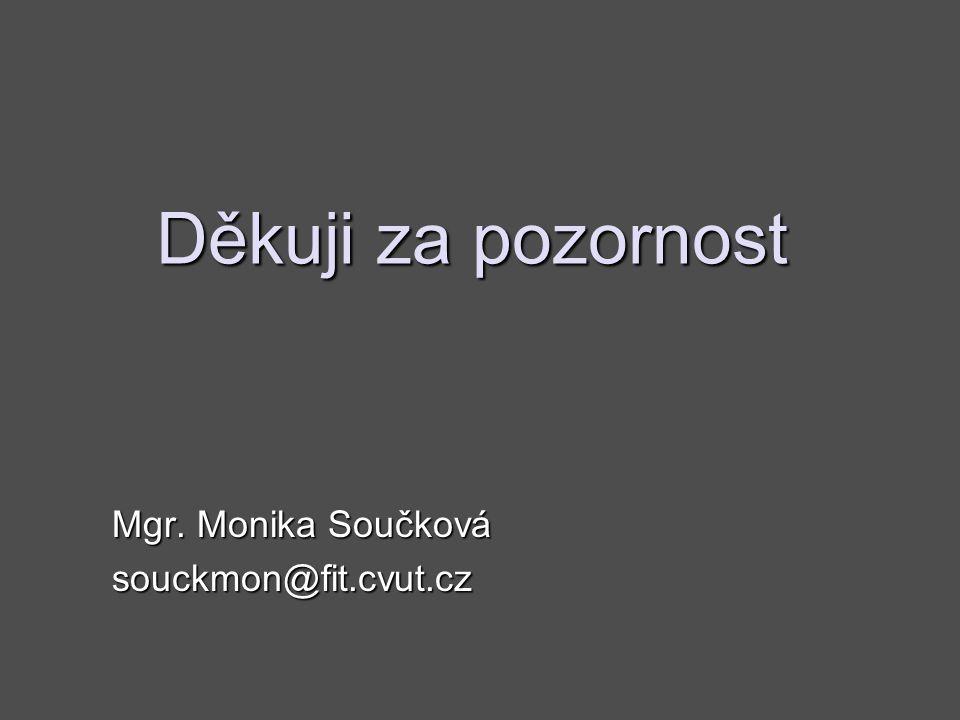 Děkuji za pozornost Mgr. Monika Součková souckmon@fit.cvut.cz