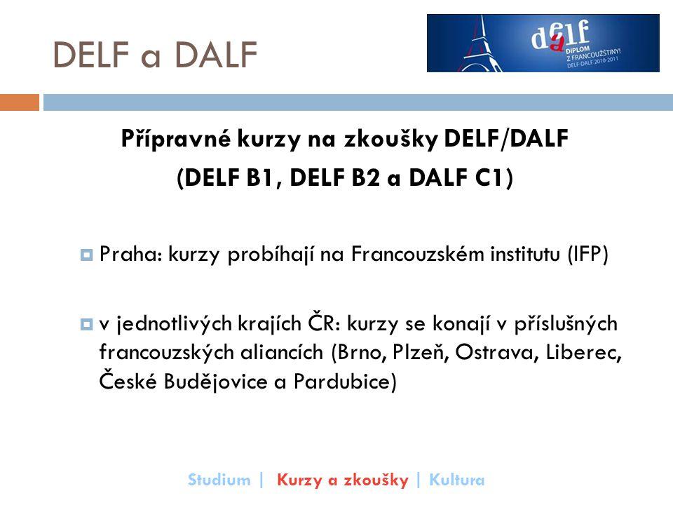 DELF a DALF Přípravné kurzy na zkoušky DELF/DALF (DELF B1, DELF B2 a DALF C1)  Praha: kurzy probíhají na Francouzském institutu (IFP)  v jednotlivýc