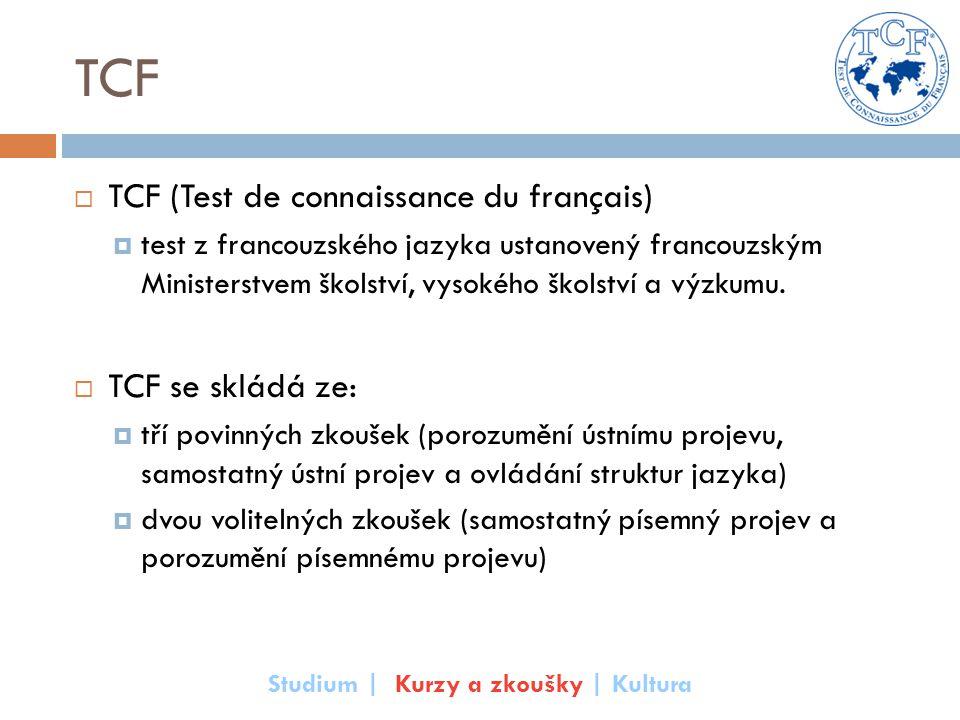 TCF  TCF (Test de connaissance du français)  test z francouzského jazyka ustanovený francouzským Ministerstvem školství, vysokého školství a výzkumu