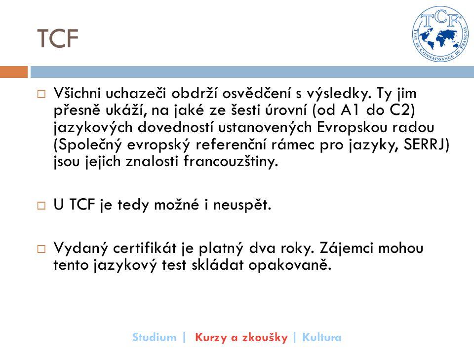 TCF  Všichni uchazeči obdrží osvědčení s výsledky. Ty jim přesně ukáží, na jaké ze šesti úrovní (od A1 do C2) jazykových dovedností ustanovených Evro