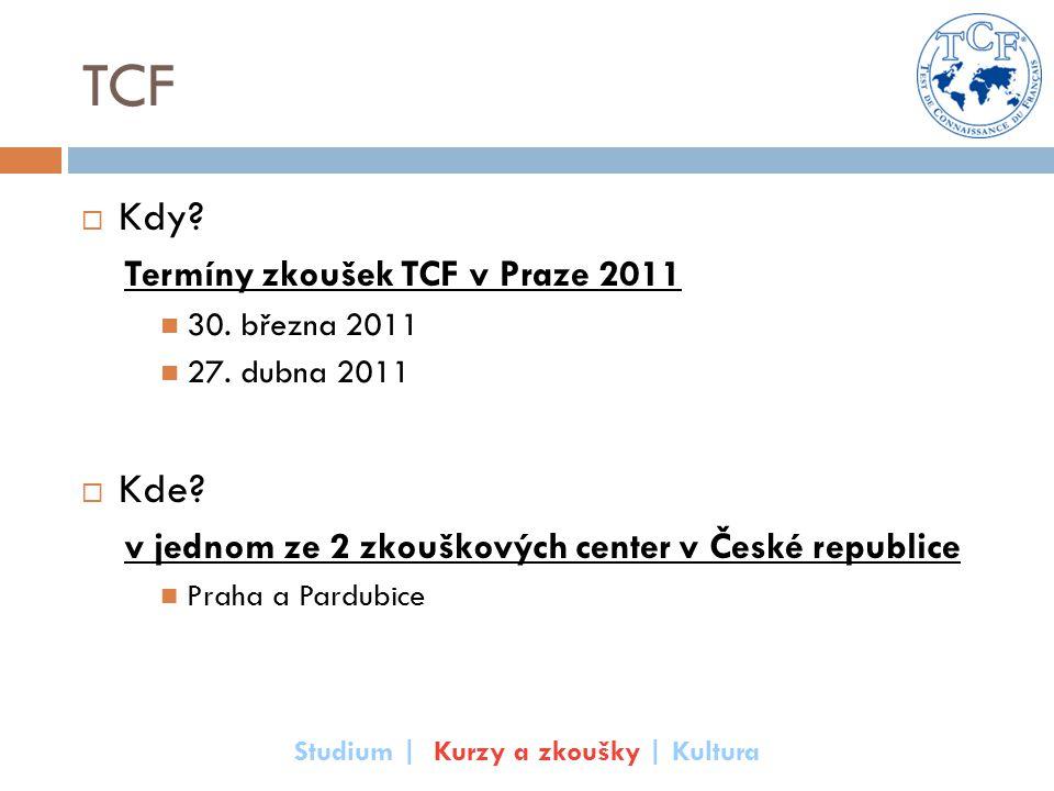 TCF  Kdy? Termíny zkoušek TCF v Praze 2011 30. března 2011 27. dubna 2011  Kde? v jednom ze 2 zkouškových center v České republice Praha a Pardubice