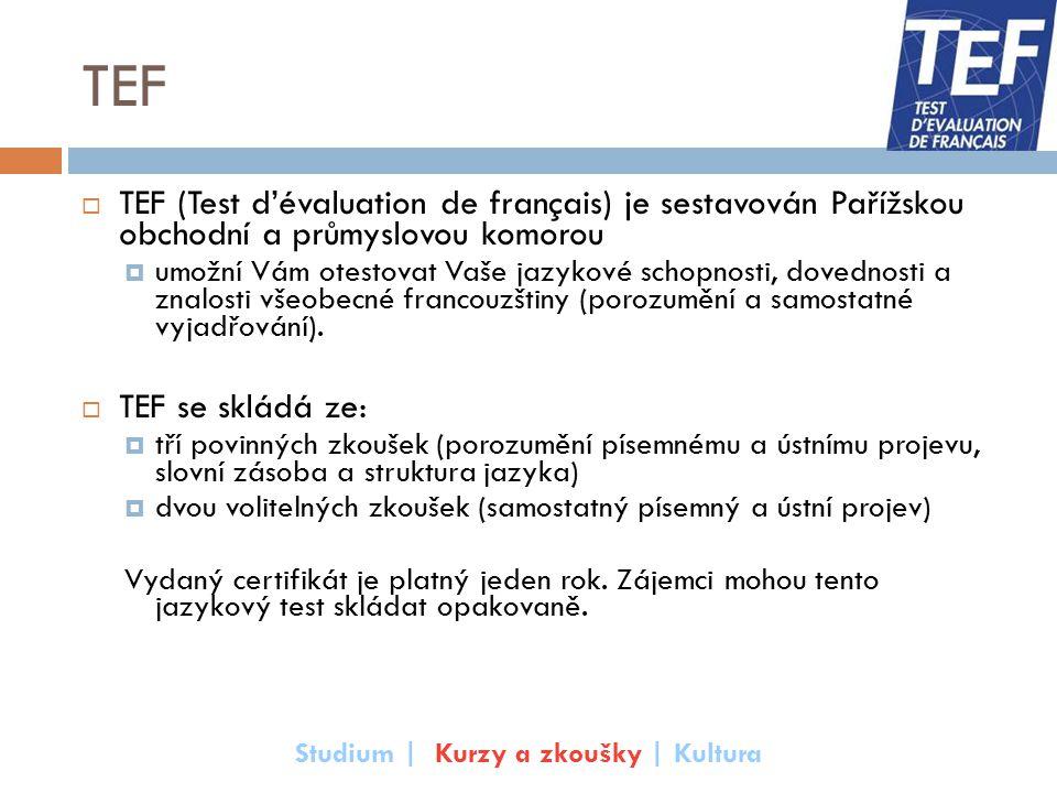TEF  TEF (Test d'évaluation de français) je sestavován Pařížskou obchodní a průmyslovou komorou  umožní Vám otestovat Vaše jazykové schopnosti, dove