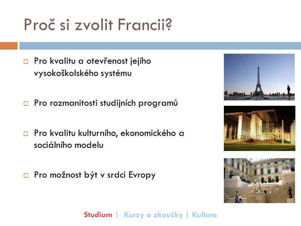 Proč si zvolit Francii?  Pro kvalitu a otevřenost jejího vysokoškolského systému  Pro rozmanitosti studijních programů  Pro kvalitu kulturního, eko