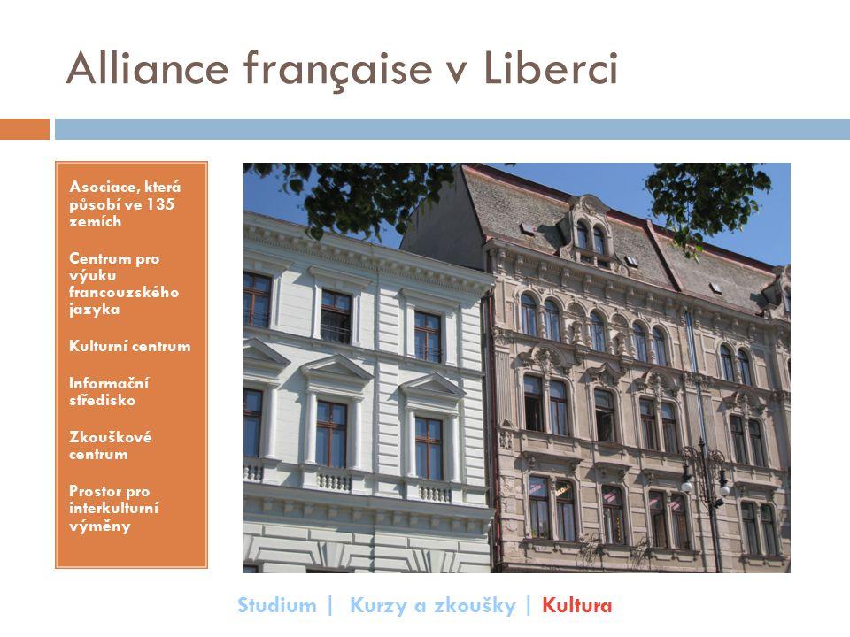Alliance française v Liberci Asociace, která působí ve 135 zemích Centrum pro výuku francouzského jazyka Kulturní centrum Informační středisko Zkouško