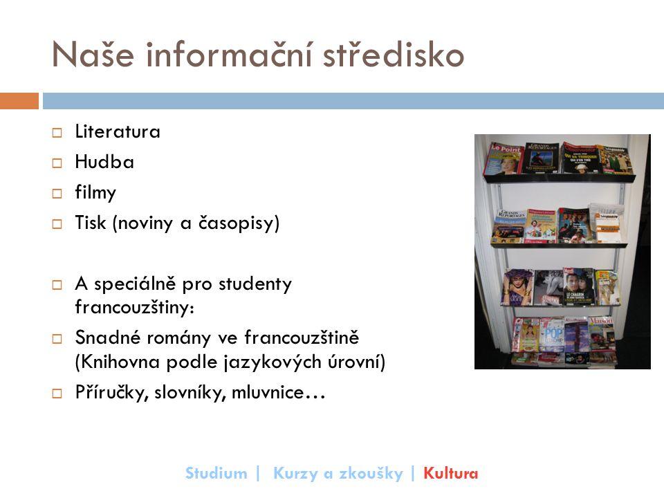 Naše informační středisko  Literatura  Hudba  filmy  Tisk (noviny a časopisy)  A speciálně pro studenty francouzštiny:  Snadné romány ve francou