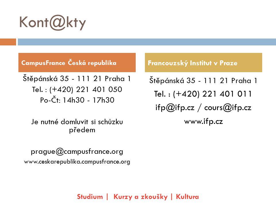 Kont@kty Štěpánská 35 - 111 21 Praha 1 Tel. : (+420) 221 401 050 Po-Čt: 14h30 - 17h30 Je nutné domluvit si schůzku předem prague@campusfrance.org www.