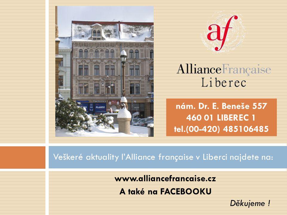 www.alliancefrancaise.cz A také na FACEBOOKU Veškeré aktuality l'Alliance française v Liberci najdete na: Děkujeme ! nám. Dr. E. Beneše 557 460 01 LIB