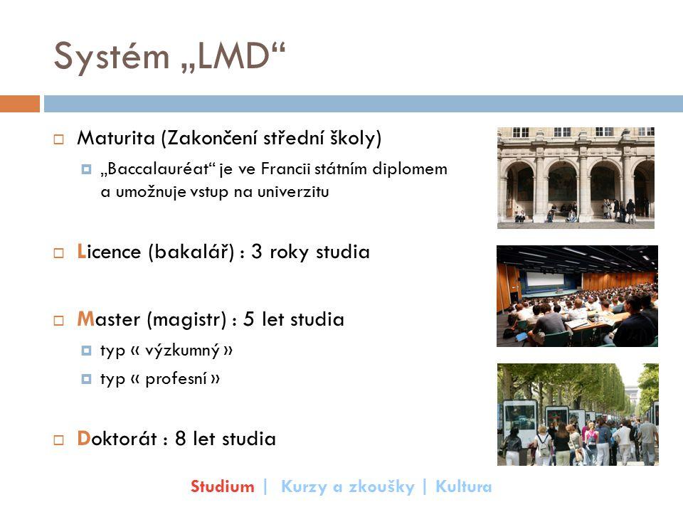 """Systém """"LMD""""  Maturita (Zakončení střední školy)  """"Baccalauréat"""" je ve Francii státním diplomem a umožnuje vstup na univerzitu  Licence (bakalář) :"""