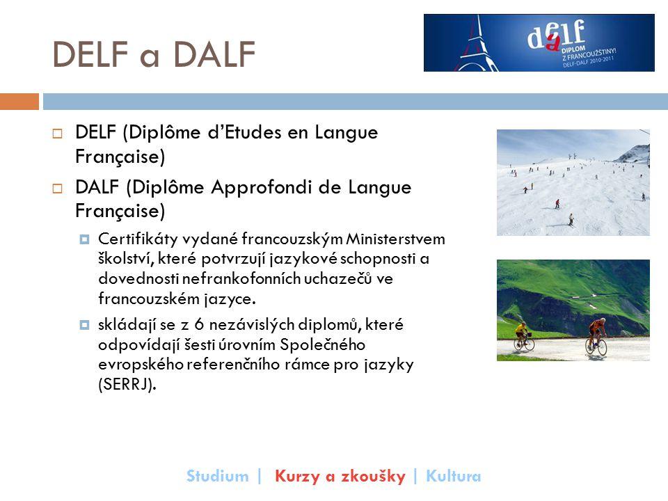 DELF a DALF  DELF (Diplôme d'Etudes en Langue Française)  DALF (Diplôme Approfondi de Langue Française)  Certifikáty vydané francouzským Ministerst
