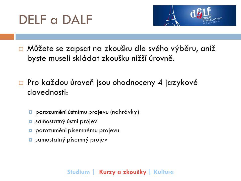 DELF a DALF  Můžete se zapsat na zkoušku dle svého výběru, aniž byste museli skládat zkoušku nižší úrovně.  Pro každou úroveň jsou ohodnoceny 4 jazy