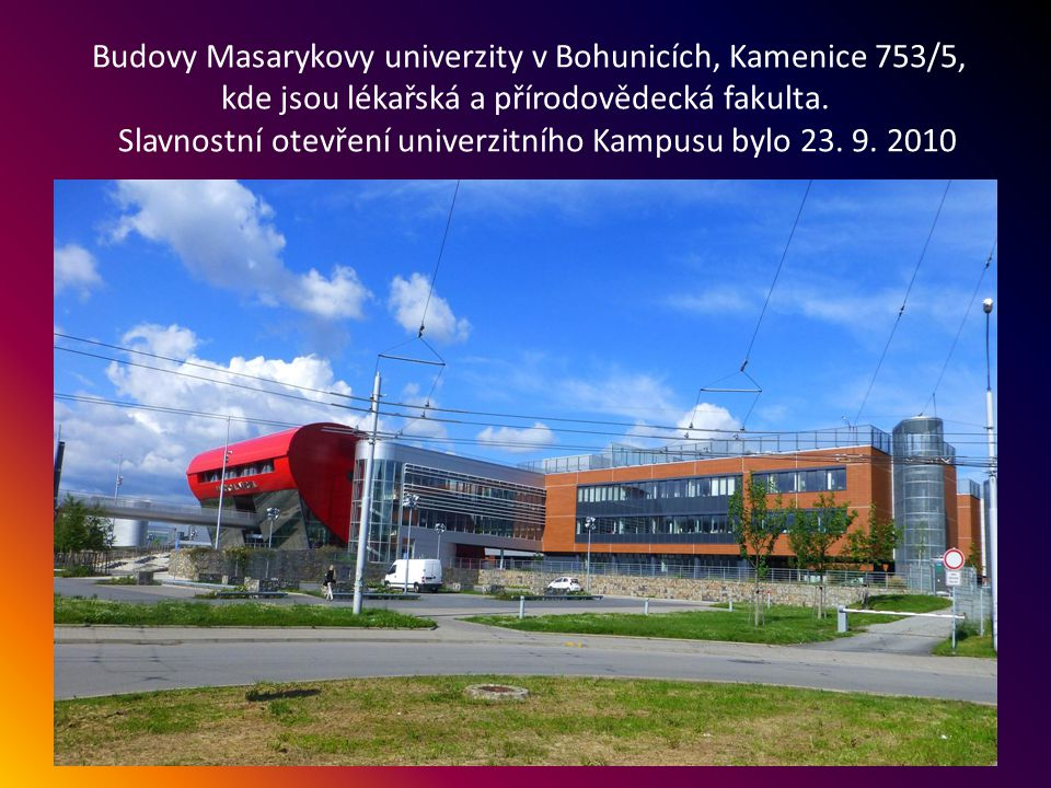 Vlevo - Masarykova univerzita, fakulta sportovních studií, Brno Bohunice- Kamenice 753/5. Slavnostní otevření 17.10. 2009