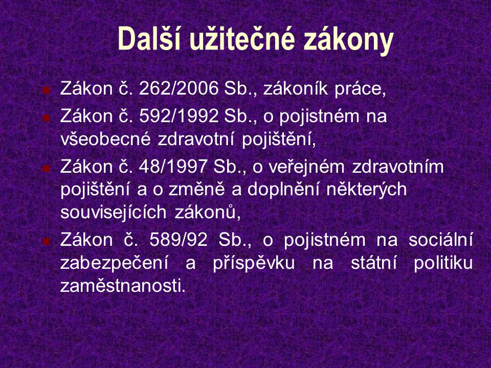 Další užitečné zákony Zákon č. 262/2006 Sb., zákoník práce, Zákon č.