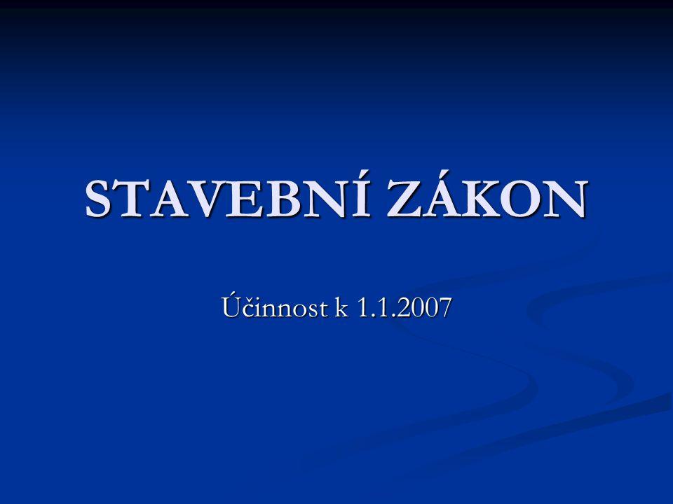 STAVEBNÍ ZÁKON Účinnost k 1.1.2007