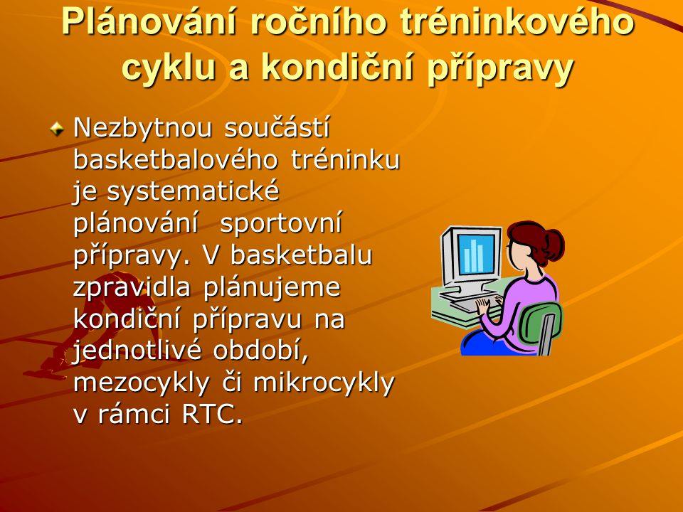 Plánování ročního tréninkového cyklu a kondiční přípravy Nezbytnou součástí basketbalového tréninku je systematické plánování sportovní přípravy. V ba