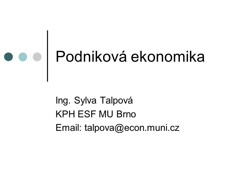 Podniková ekonomika Ing. Sylva Talpová KPH ESF MU Brno Email: talpova@econ.muni.cz