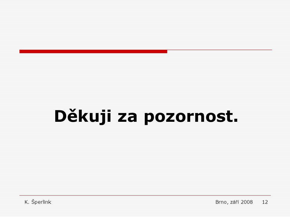 12 Děkuji za pozornost. K. Šperlink Brno, září 2008