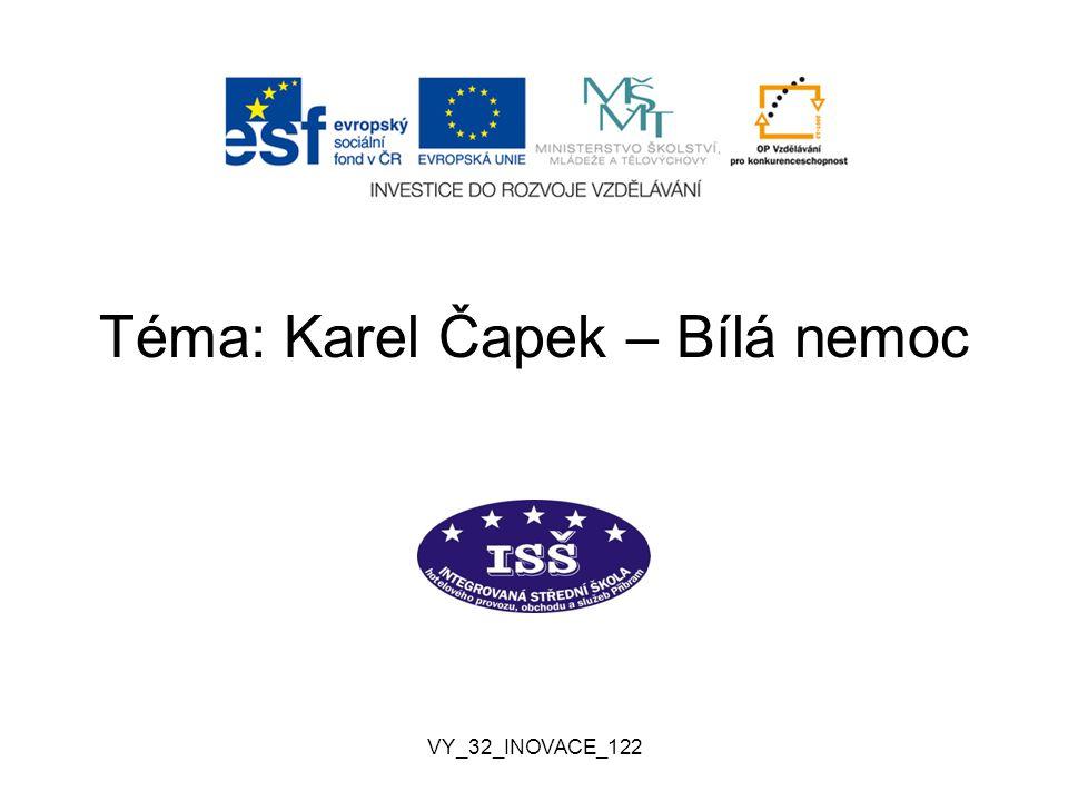 VY_32_INOVACE_122 Téma: Karel Čapek – Bílá nemoc