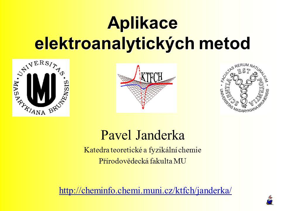 Aplikace elektroanalytických metod Pavel Janderka Katedra teoretické a fyzikální chemie Přírodovědecká fakulta MU http://cheminfo.chemi.muni.cz/ktfch/